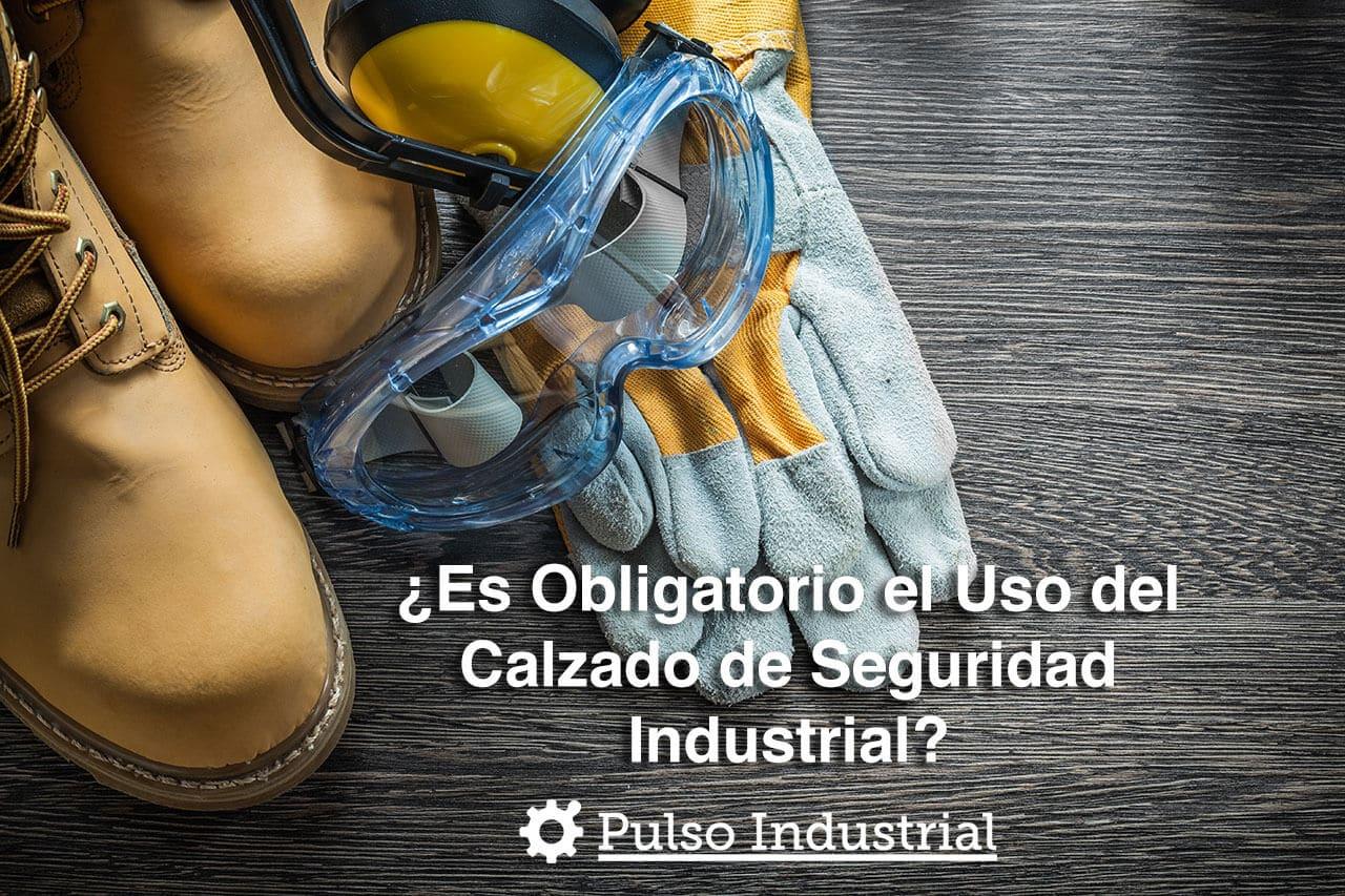 ¿Es obligatorio el uso del calzado de seguridad industrial?