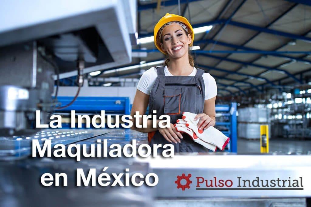 La Industria Maquiladora en México